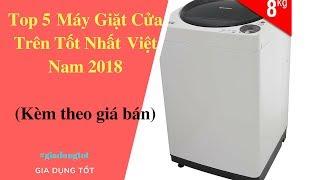 Top 5 Máy Giặt Cửa Trên Tốt Nhất Việt Nam 2018 - Đồ Gia Dụng Tốt Nhất AZ