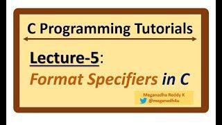 C-Programming Tutorials : Lecture-5 - Format Specifiers in C