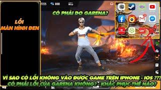 Free Fire| Vì sao bị lỗi văng game không vào được Free Fire trên ios iphone có phải do Garena không?