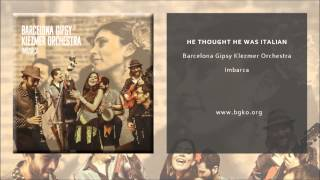 Barcelona Gipsy Klezmer Orchestra - He Thought He Was Italian (Single Oficial)