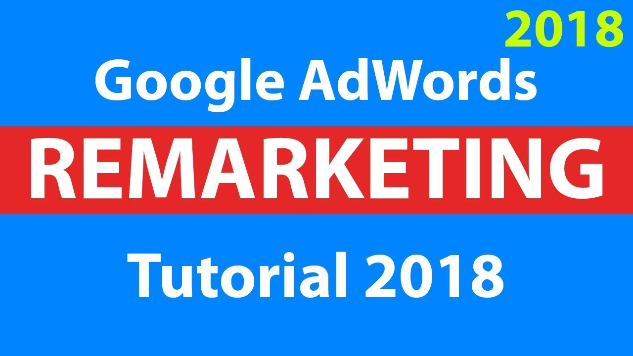 Google AdWords Remarketing Tutorial 2018 – Step by Step for Beginners