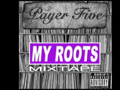 Payer Five -My roots Mixtape (Mix of R&B, Rap & Old school hits)