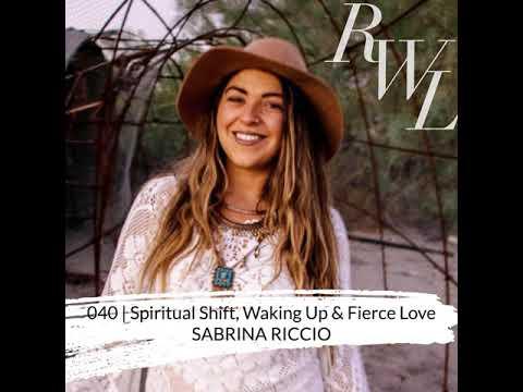040 | Spiritual Shift, Waking Up & Fierce Love with Sabrina Riccio
