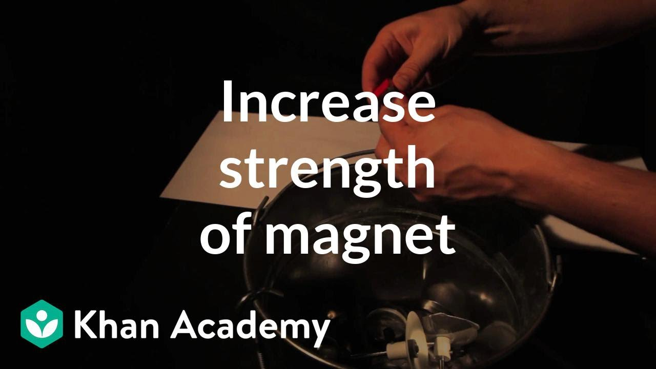 Increase strength of magnet (video) | Khan Academy