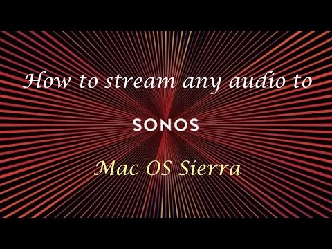 How to stream any audio from your Mac to your Sonos speakers (Mac OS Sierra)