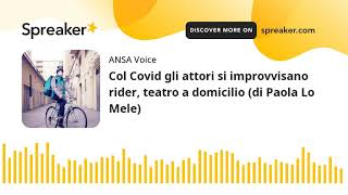 Col Covid gli attori si improvvisano rider, teatro a domicilio (di Paola Lo Mele)