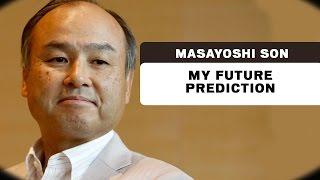 My Future Prediction - Masayoshi Son