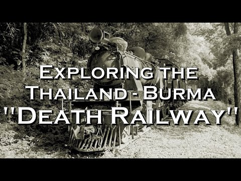"Exploring the Thai-Burma ""Death Railway"""