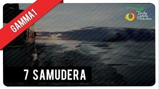 Download 7 Samudera - Gamma1 | Official Video Klip