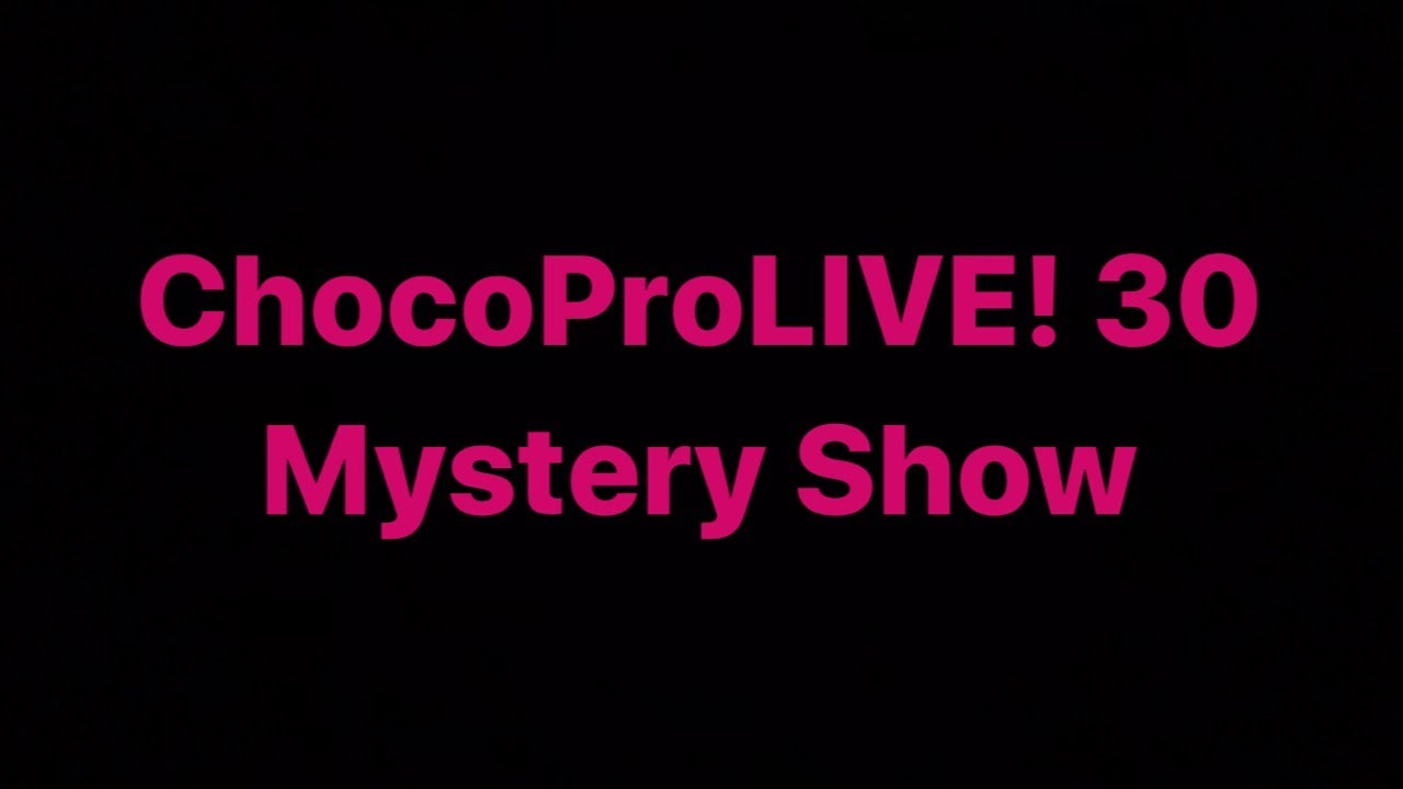[WP] ChocoProLIVE! #30 Mystery Show