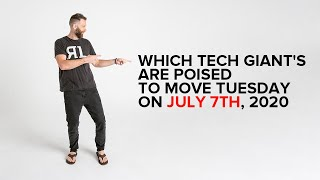Which Tech Giant's are poised to move Tuesday on July 7th, 2020
