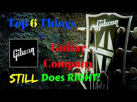 top-6-things-gibson-still-does-right