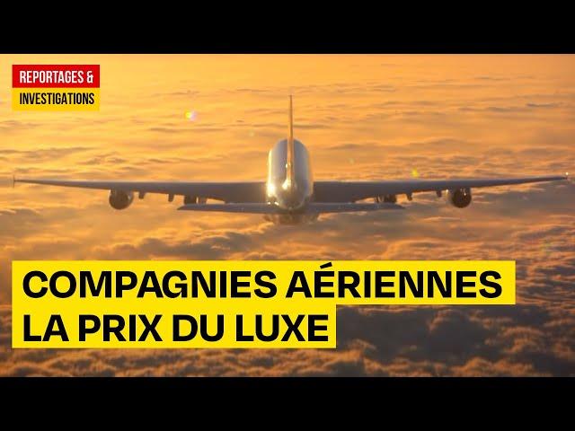 Compagnies aériennes : la guerre du luxe dans les nuages - Reportage
