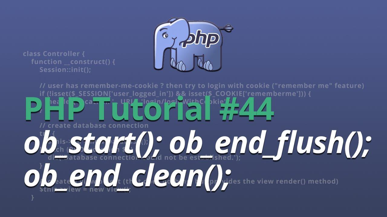 PHP Tutorial - #44 - ob_start(); ob_end_flush(); ob_end_clean();