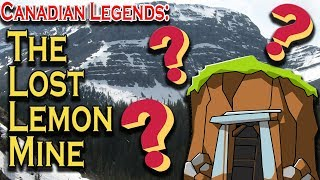 Canadian Legends: The Lost Lemon Mine