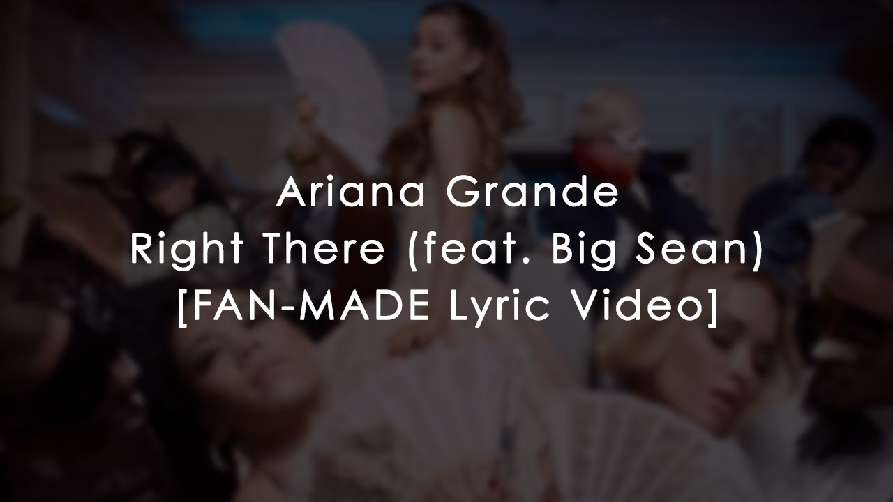 Download ARIANA GRANDE - RIGHT THERE (FEAT. BIG SEAN) [OFFICIAL FAN-MADE LYRIC VIDEO]