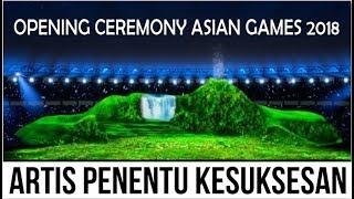 KEMERIAHAN OPENING CEREMONY ASIAN GAMES 2018 - ARTIS PENENTU KESUKSESAN