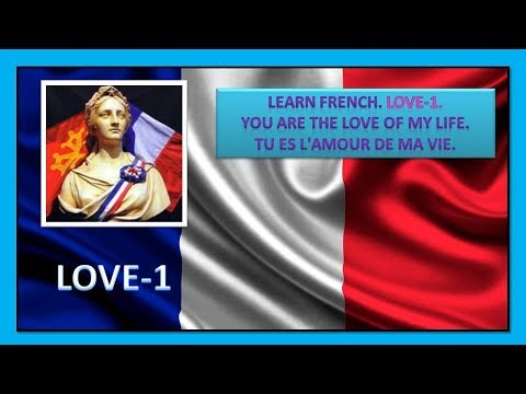 Learn French Love 1 You The Love Of My Life Tu Es L Amour De Ma Vie