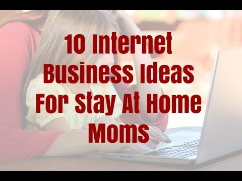 10 Internet Business Ideas For Stay At Home Moms