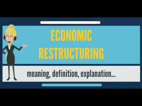 What is ECONOMIC RESTRUCTURING? What does ECONOMIC RESTRUCTURING mean?