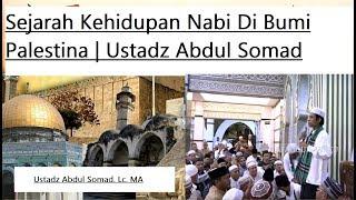 Sejarah Hidup Para Nabi Di Bumi Palestina | Ustadz Abdul Somad