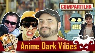 anime dark viles bender futurama e canal canalha