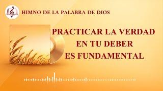 Canción cristiana | Practicar la verdad en tu deber es fundamental
