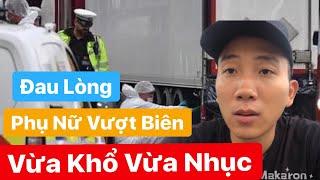 🔴 [Mới] 39 Nạn Nhân Tại Anh Đều Là Người Việt - Sốc Khi Phụ Nữ Vượt Biên Ra Sao
