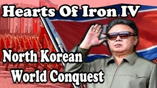 Hearts Of Iron 4 North Korean WORLD CONQUEST - Modern Day