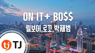 [TJ노래방] ON IT+ BO$$ - 릴보이,로꼬,박재범  / TJ Karaoke