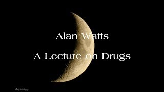 Alan Watts - A Lecture on Drugs