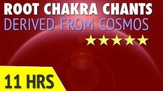 Root Chakra Meditation Chants | Derived from Cosmos | 11 Hrs