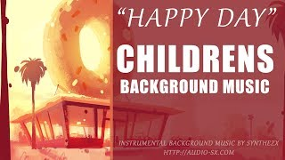 HAPPY DAY / Children Background Music For Videos & Presentations / Kids music by Synthezx