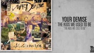 Your Demise - The Kids We Used to Be