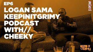 Logan Sama KeepinItGrimy Podcast: Episode 6 CHEEKY
