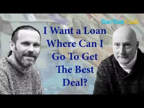 I Want a Loan – Where Can I go to Get the Best Deal? - You and Your Cash Podcast