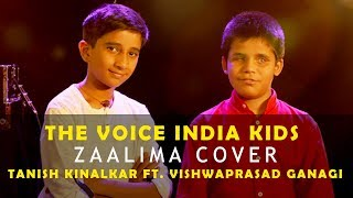 Tanish Kinalkar Ft. Vishwaprasad Ganagi | Zaalima Cover | The Voice India Kids