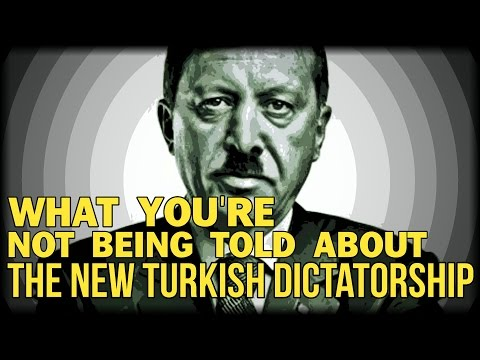 WHAT YOU'RE NOT BEING TOLD ABOUT THE NEW TURKISH DICTATORSHIP
