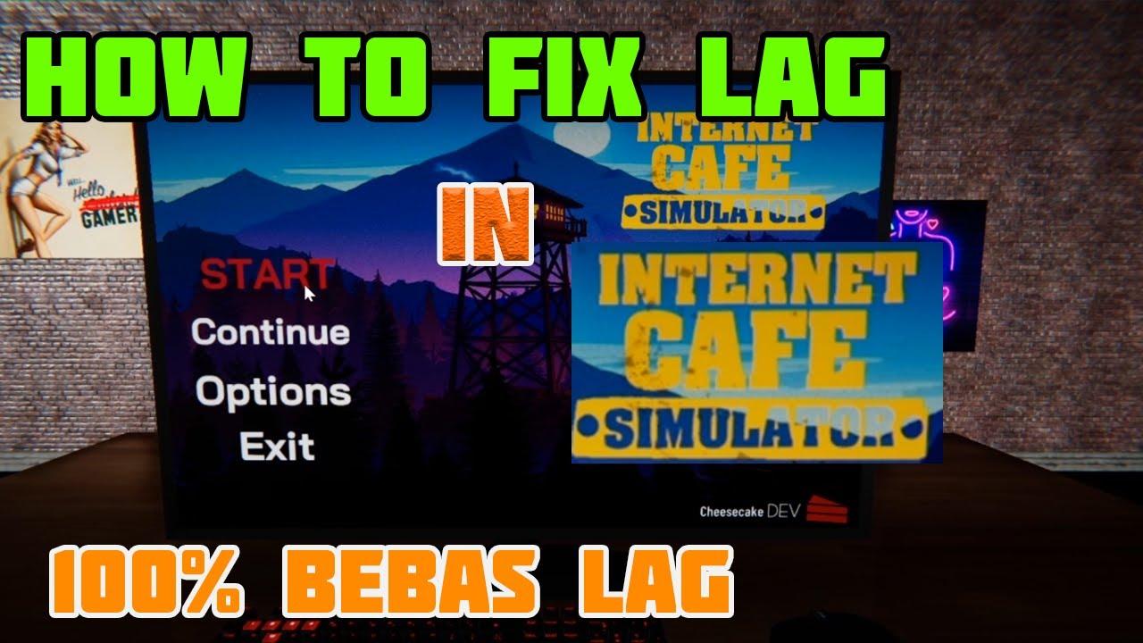 How to Fix Internet Cafe Simulator LAG untuk PC | Cara ...