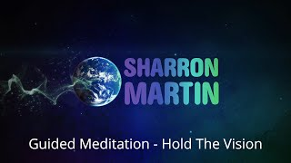 Guided Meditation - Hold The Vision