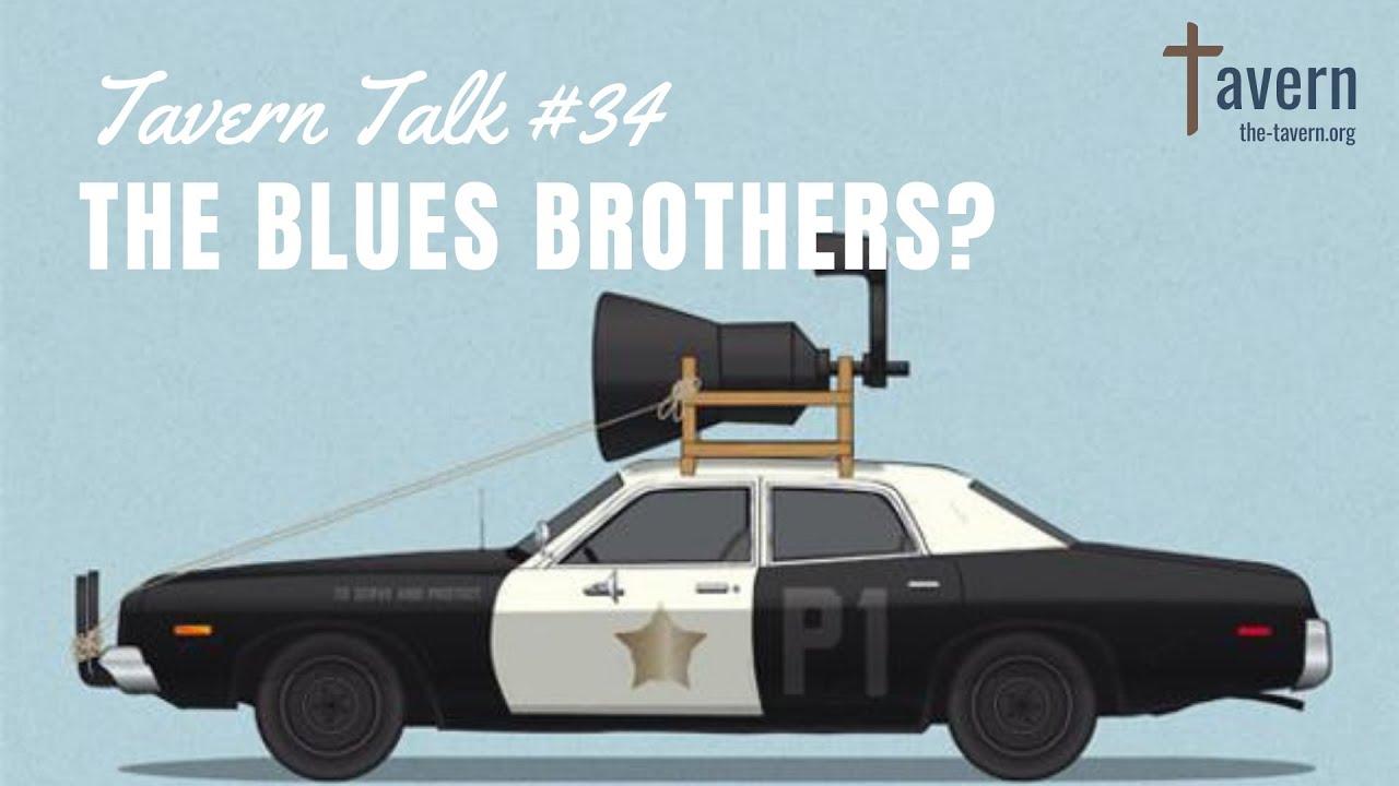 Tavern Talk #34: The Blues Brothers?