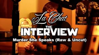 La Chat Interview - Murder She Speaks (Raw & Uncut)