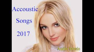 Best Accoustic Songs 2017 - Top Hits English Songs