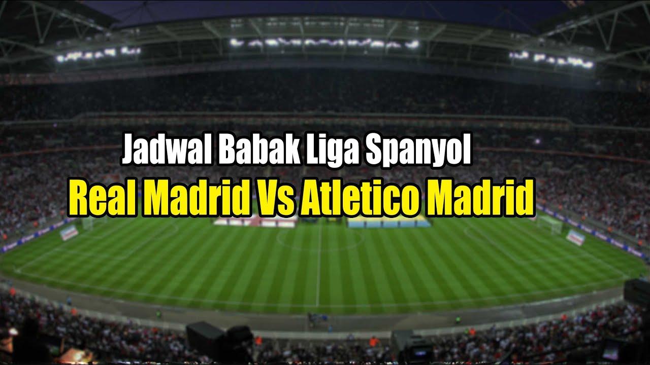 Jadwal Derby Madrid di Liga Spanyol, Real Madrid Vs Atl ...