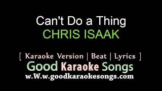 Can't Do a Thing - CHRIS ISAAK (Lyrics Karaoke) [ goodkaraokesongs.com ]