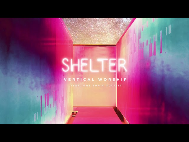 Vertical Worship - Shelter feat. one sonic society (Audio)