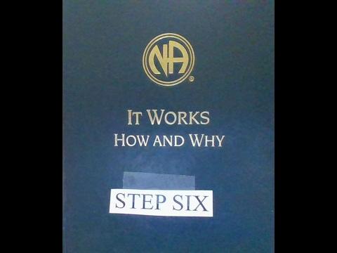 STEP SIX, It Works, How & Why NA