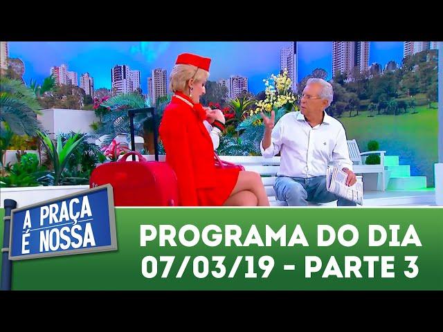A Praça é Nossa (07/03/19) | Parte 3
