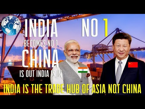 CHINA is out and INDIA Becomes No 1 TRADE Hub of ASIA