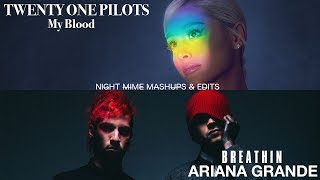 My Blood, Just Keep Breathin'. (Mixed Mashup) - twenty one pilots & Ariana Grande